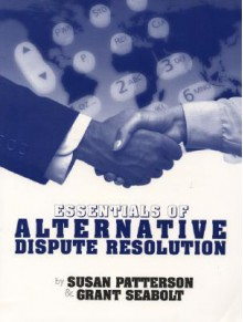 Essentials of Alternative Dispute Resolution - Susan R. Patterson