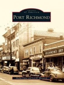 Port Richmond (Images of America (Arcadia Publishing)) - Phillip Papas