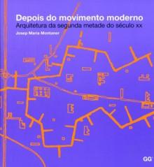 Depois do movimento moderno - Arquitetura da segunda metade do século XX - Josep Maria Montaner