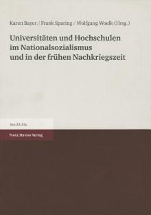 Universitaten Und Hochschulen Im Nationalsozialismus Und in Der Fruehen Nachkriegszeit - Karen Bayer, Frank Sparing, Wolfgang Woelk