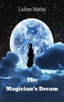 The Magician's Dream - LeAnn Mathis
