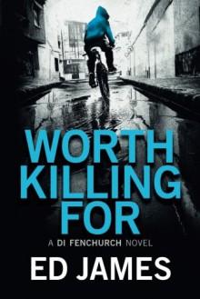 Worth Killing For (A DI Fenchurch Novel) - Ed James