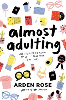 Almost Adulting: All You Need to Know to Get It Together - Arden Rose