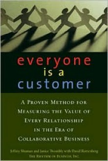 Everyone Is a Customer: A Proven Method for Measuring the Value of Every Relationship in the Era of Collaborative Business - Jeffrey Shuman, Janice Twombly