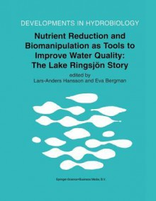 Nutrient Reduction and Biomanipulation as Tools to Improve Water Quality: The Lake Ringsjon Story - Lars-Anders Hansson, Eva Bergman
