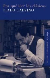 Por qué leer los clásicos - Italo Calvino