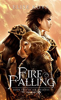 Fire Falling (Air Awakens Series Book 2) - Elise Kova