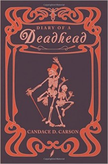 Diary Of A Deadhead: A Wild Magical Ride into the World of Sound and Vibration by Candace Carson (2015-06-18) - Candace Carson