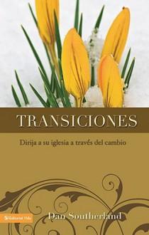 Transiciones: Dirija a Su Iglesia a Traves del Cambio - Dan Southerland