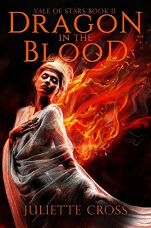 Dragon in the Blood (Vale of Stars Book 2) - Juliette Cross