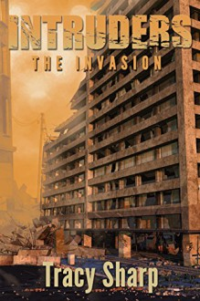 Intruders: The Invasion: A Post-Apocalyptic, Alien Invasion Thriller (Book 1) - Tracy Sharp