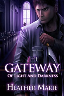 The Gateway of Light and Darkness (The Gateway Series Book 2) - Heather Marie