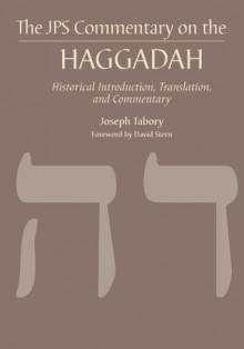 The JPS Commentary on the Haggadah: Historical Introduction, Translation, and Commentary - Joseph Tabory, David Stern, David M. Stern