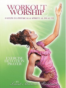 Workout & Worship: 8 Steps to Physical & Spiritual Health - Lazet Michaels Boatmon