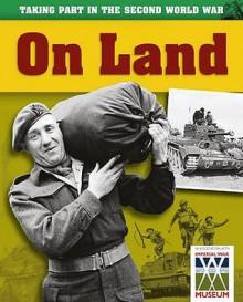 Taking Part in the Second World War. on Land - Ann Kramer