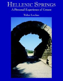 Hellenic Springs: A Personal Experience of Greece - Walter Lovelace