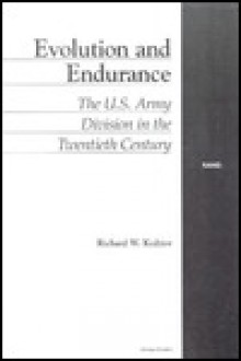 Evolution and Endurance: The U.S. Army Division in the 20th Century - Richard Kedzior