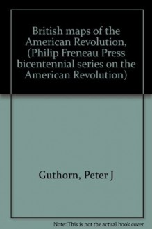 British maps of the American Revolution, (Philip Freneau Press bicentennial series on the American Revolution) - Peter J Guthorn