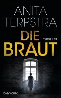 Die Braut: Thriller - Anita Terpstra,Simone Schroth