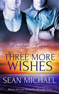 Three More Wishes (Rainbow Island Book 2) - Sean Michael