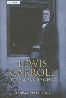 Lewis Carroll: The Man and his Circle - Edward Wakeling