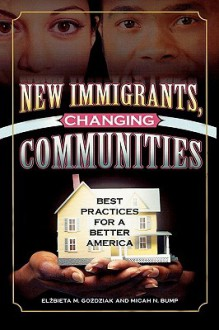 New Immigrants, Changing Communities: Best Practices for a Better America - Elzbieta M. Gozdziak