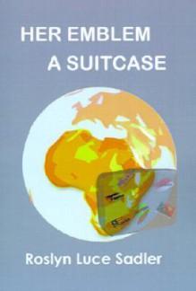 Her Emblem - A Suitcase - Roslyn Luce Sadler