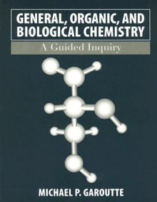 General, Organic, and Biological Chemistry: A Guided Inquiry - Michael P. Garoutte