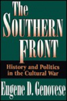 The Southern Front: History and Politics in the Cultural War - Eugene D. Genovese