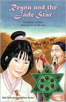 Reyna And the Jade Star (Gali Girls Jewish History Series) - Robin K. Levinson