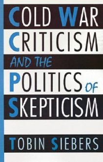 Cold War Criticism and the Politics of Skepticism - Tobin Siebers