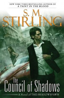 The Council of Shadows: A Novel of the Shadowspawn - S.M. Stirling