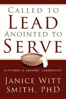 Called to Lead, Anointed to Serve - Janice Witt Smith