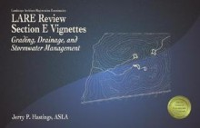 Lare Review, Section E Vignettes: Grading, Drainage, and Stormwater Management - Jerry P. Hastings