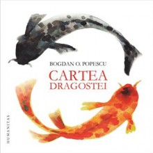 Cartea Dragostei - Bogdan O. Popescu