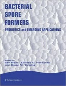 Bacterial Spore Formers: Probiotics and Emerging Applications - E. Ricca, Simon Cuttings, Adriano Henriques