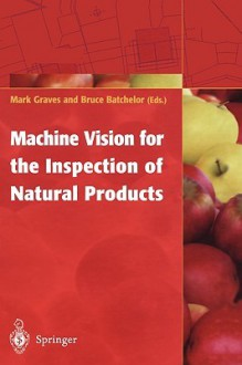 Machine Vision for the Inspection of Natural Products - Lee G. MacDonald, Lee G. MacDonald