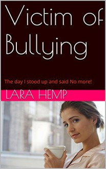 Victim of Bullying: The day I stood up and said No more! - Lara Hemp