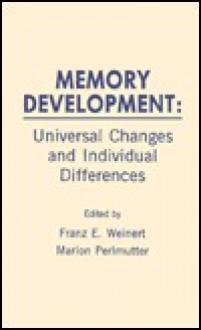 Memory Development: Universal Changes and Individual Differences - Franz Emanuel Weinert