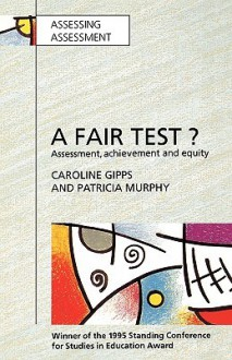 Fair Test? Assessment, Achievement and Equity - Caroline V. Gipps, Patricia Murphy