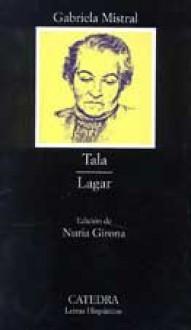 Tala; Lagar (Letras Hispánicas) - Gabriela Mistral