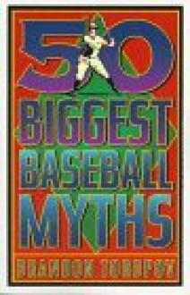 50 Biggest Baseball Myths - Brandon Yusuf Toropov