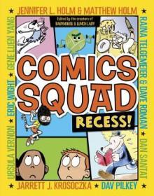Comics Squad: Recess! - Jennifer Holm,Matthew Holm,Jarrett J. Krosoczka,Dan Santat
