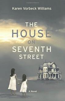 The House on Seventh Street - Karen Vorbeck Williams
