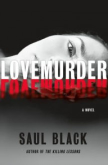 LoveMurder: A Novel - Saul Black