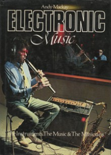 Electronic Music - The Instruments, the Music & The Musicians - Andy MacKay
