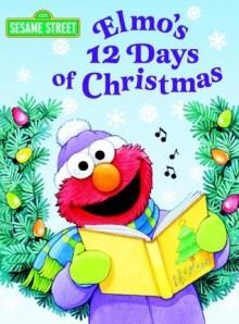 Elmo's 12 Days of Christmas (Sesame Street) - Sarah Albee