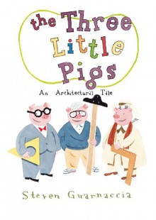 The Three Little Pigs: An Architectural Tale - Steven Guarnaccia
