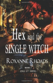 Hex and the Single Witch - Roxanne Rhoads