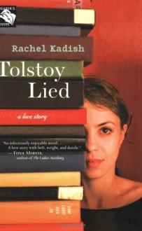 Tolstoy Lied: A Love Story - Rachel Kadish